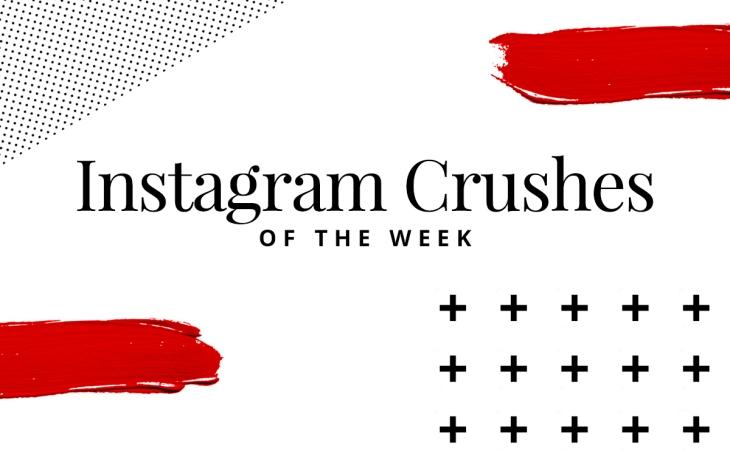 Instagram Crush of the week