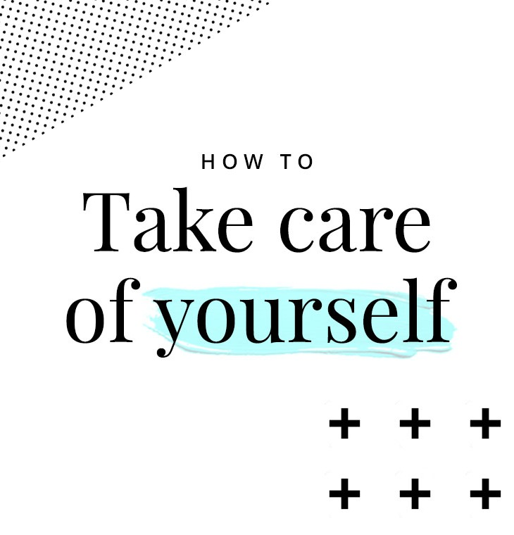 How to take care of yourself
